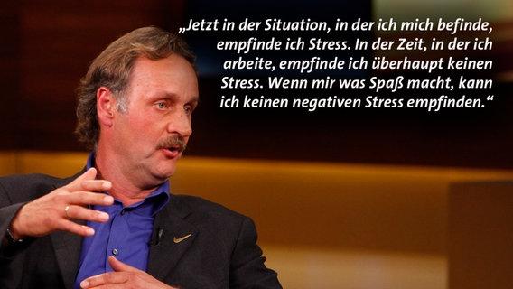 """Peter Neururer: """"Jetzt in der Situation, in der ich mich befinde, empfinde ich Stress. In der Zeit, in der ich arbeite, empfinde ich überhaupt keinen Stress. Wenn mir was Spaß macht, kann ich keinen negativen Stress empfinden."""" © Will Media Foto: Wolfgang Borrs"""